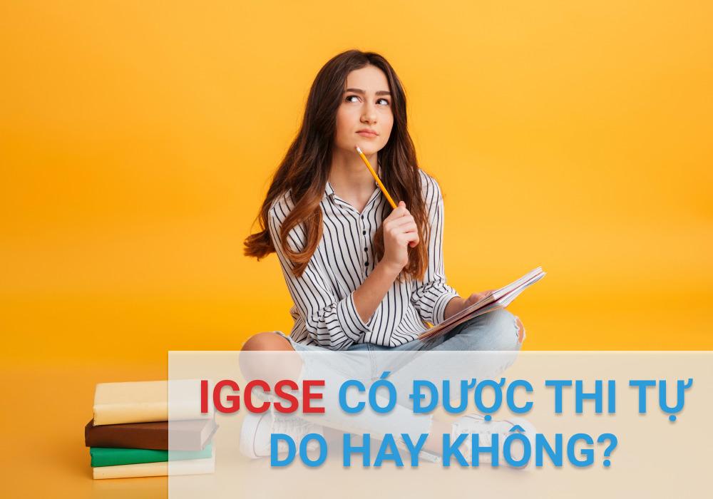 IGCSE có được thi tự do không?