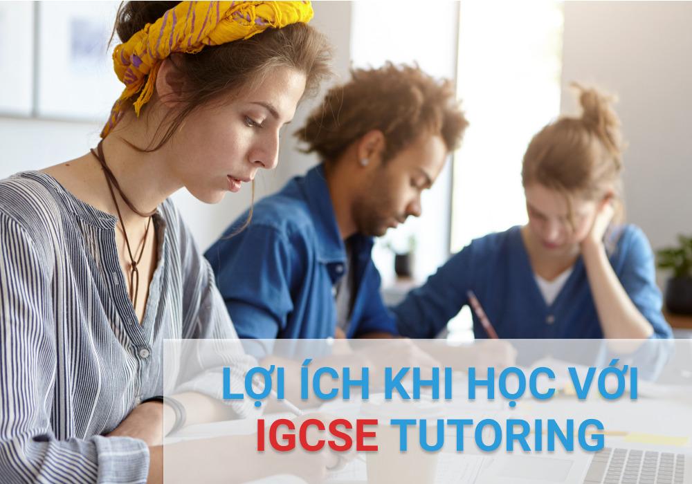 Lợi ích khi học với IGCSE tutoring
